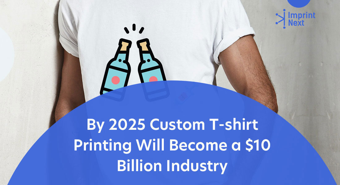 By 2025 Custom T-shirt Printing Will Become a $10 Billion Industry