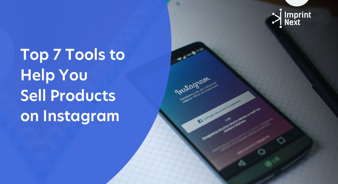 Top 7 Tools to Help You Sell Products on Instagram