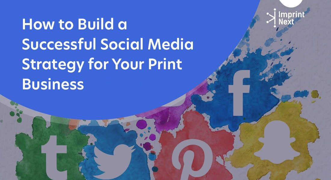 Top 5 Successful Social Media Strategies for Your Print Business