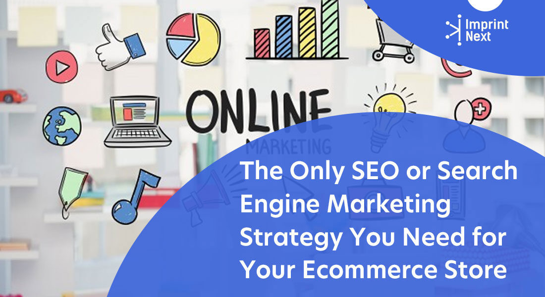 The Only SEO or Search Engine Marketing Strategy You Need for Your Ecommerce Store