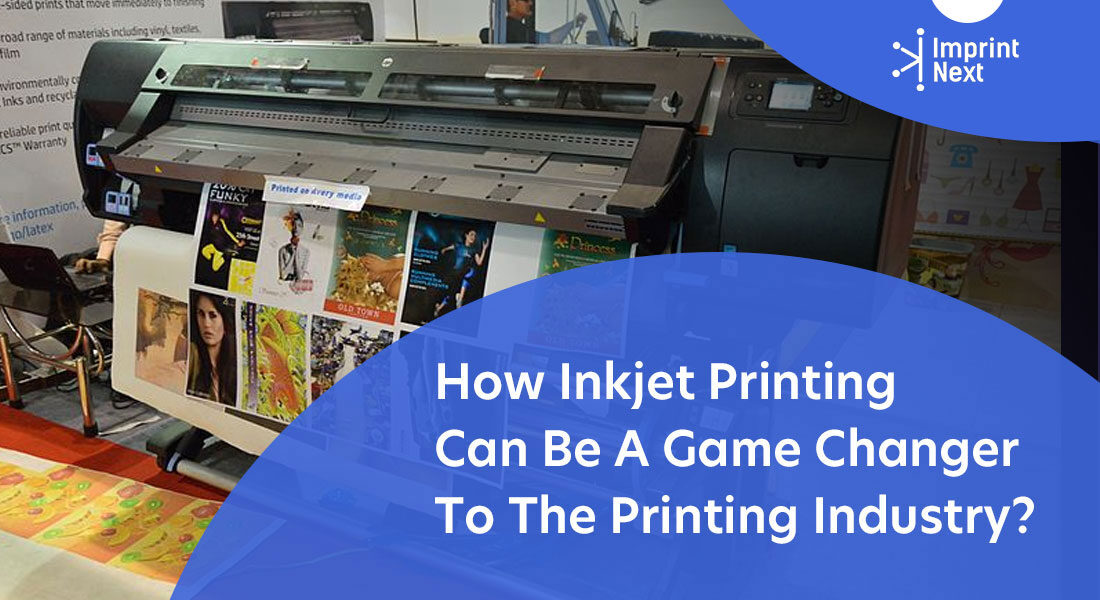 How Inkjet Printing Can Be A Game Changer To The Printing Industry?