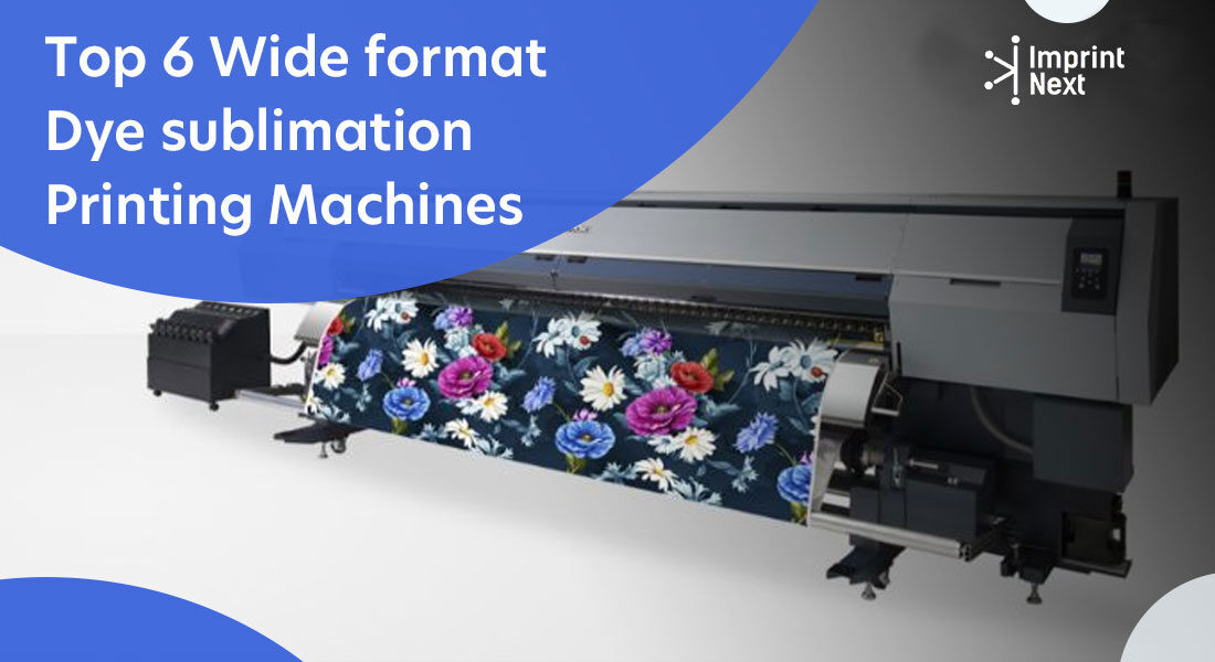 Top 6 Wide Format Dye sublimation Printing Machines