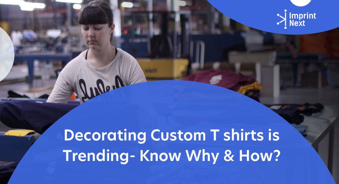 Decorating a Custom T-shirt is Trending – Know Why & How?