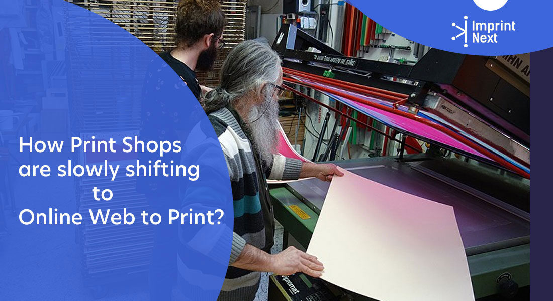 How Print Shops are slowly shifting to Online Web to Print?