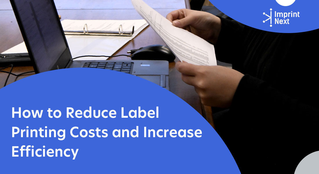How to Reduce Label Printing Costs and Increase Efficiency