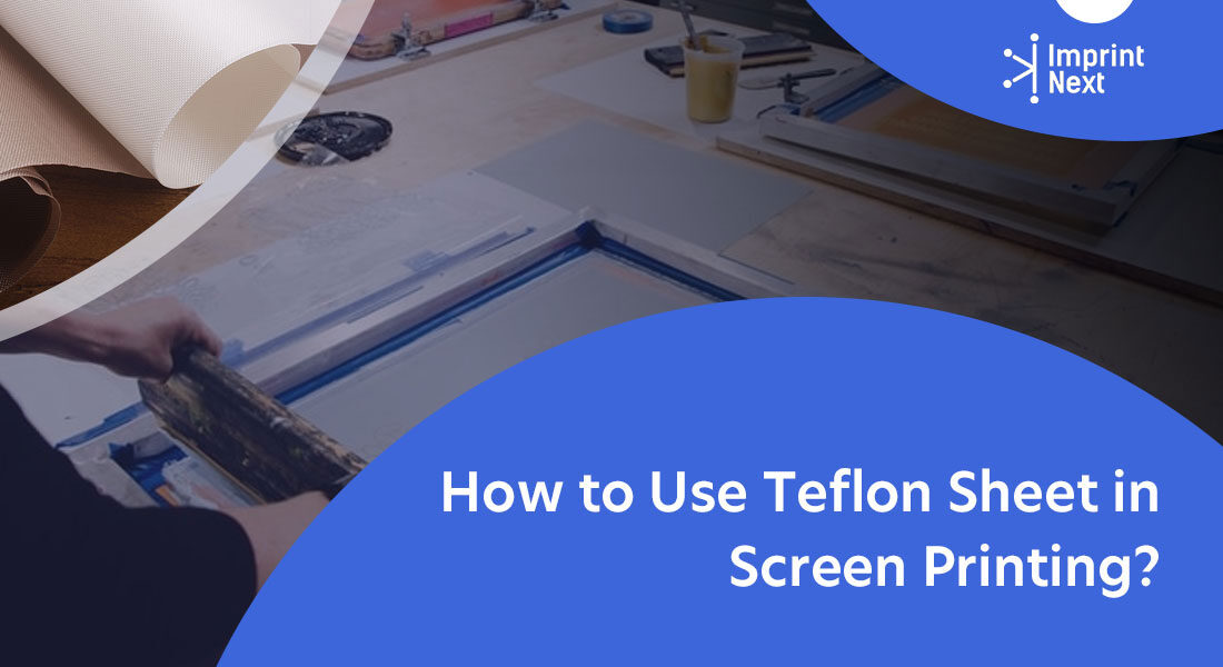 How to Use Teflon Sheet in Screen Printing