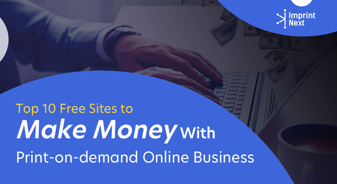 Top 10 Free Sites to Make Money With Print-on-demand Online Business