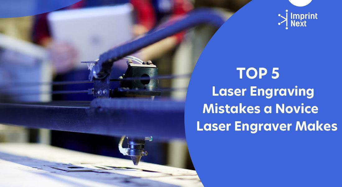 Top 5 Laser Engraving Mistakes a Novice Laser Engraver Makes