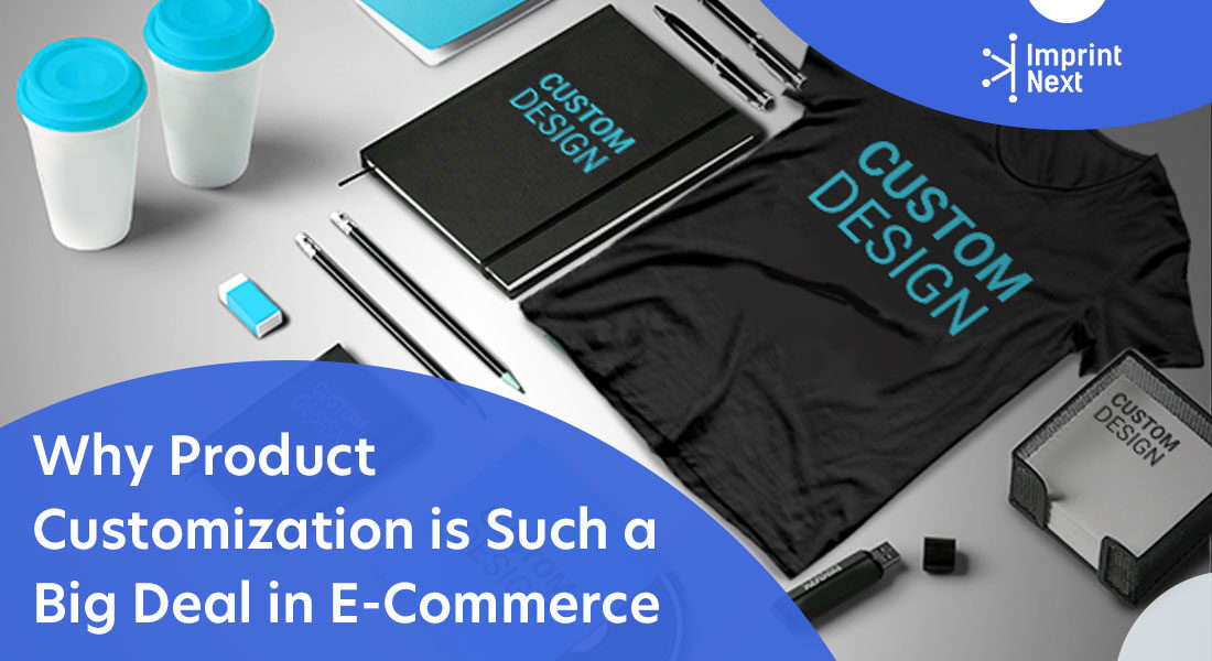 Why Product Customization is Such a Big Deal in E-Commerce