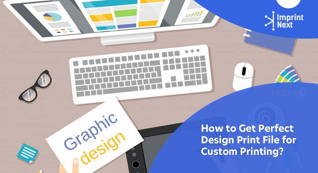 How to Get Perfect Design Print File for Custom Printing?
