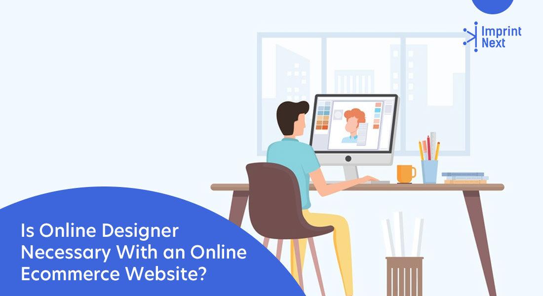 Is Online Designer Necessary With an Online Ecommerce Website?