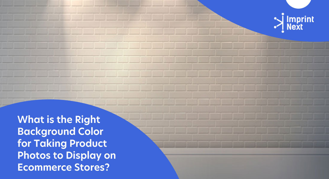 What is the Right Background Color for Taking Product Photos to Display on Ecommerce Stores?