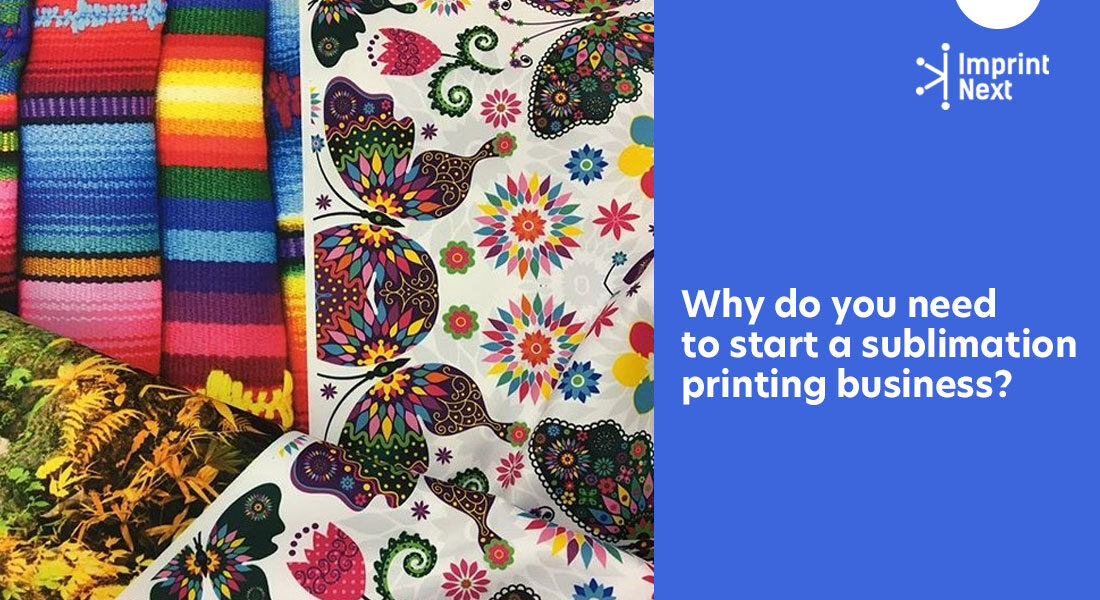 Why Do You Need to Start a Sublimation Printing Business?