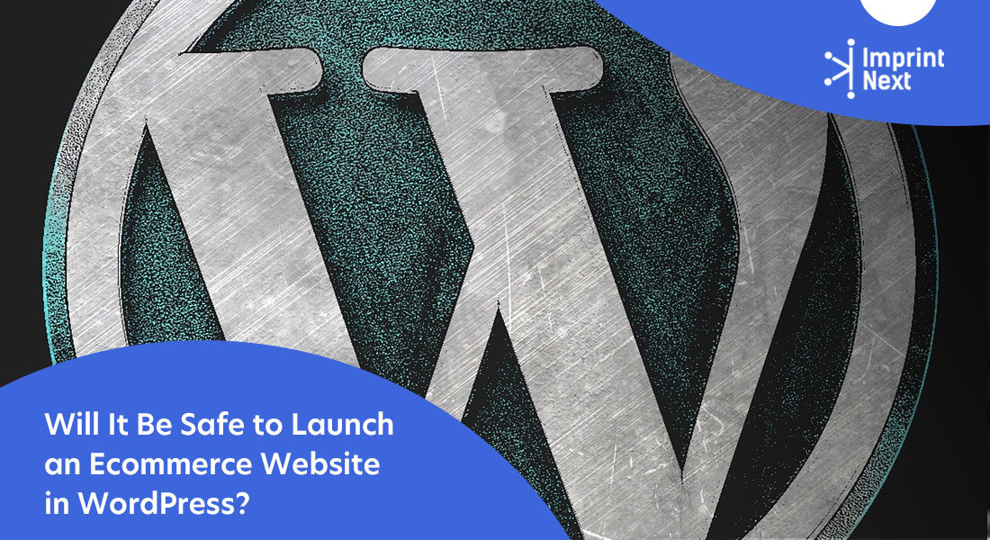 Will It Be Safe to Launch an Ecommerce Website in WordPress?