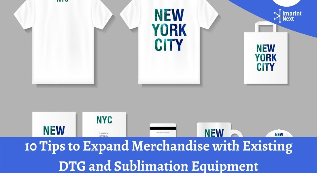 10 Tips to Expand Merchandise with Existing DTG and Sublimation Equipment