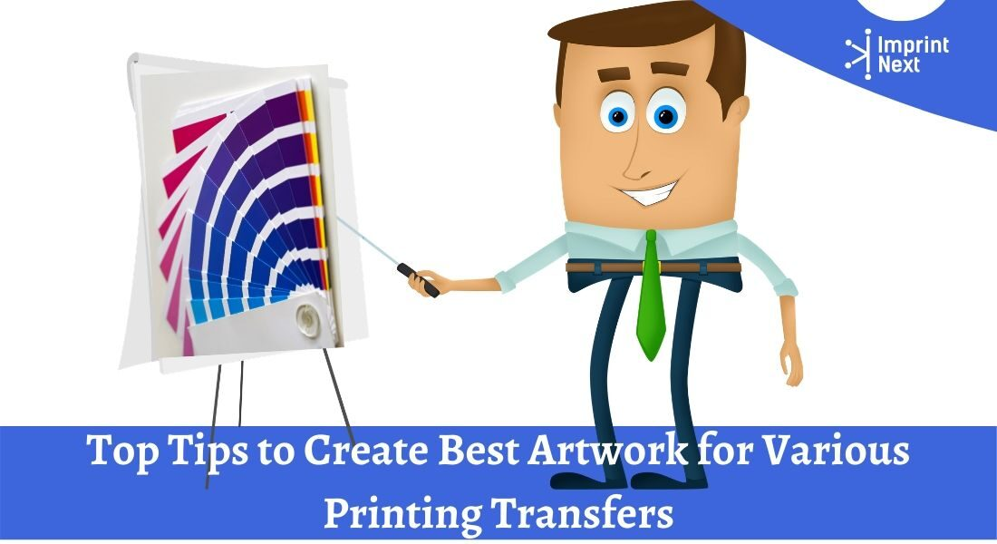 Top Tips to Create Best Artwork for Various Printing Transfers