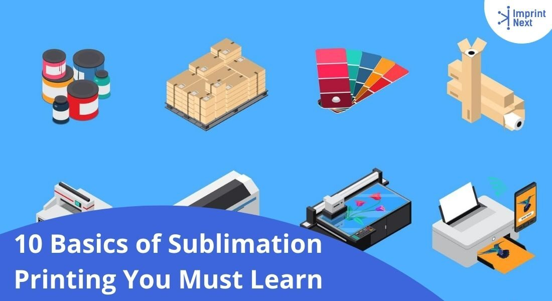 10 Basics of Sublimation Printing You Must Learn