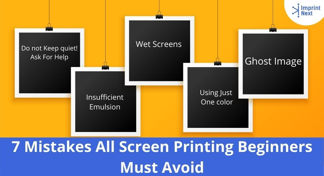 7 Mistakes All Screen Printing Beginners Must Avoid
