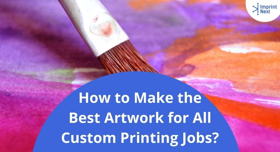 How to Make the Best Artwork for All Custom Printing Jobs?