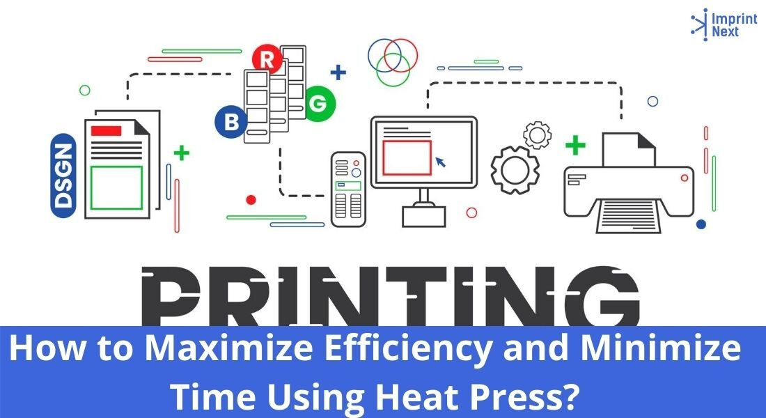 How to Maximize Efficiency and Minimize Time Using Heat Press_