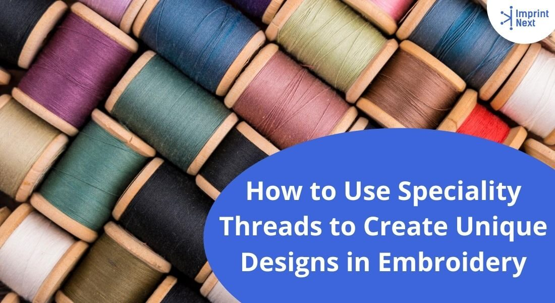 How to Use Speciality Threads to Create Unique Designs in Embroidery