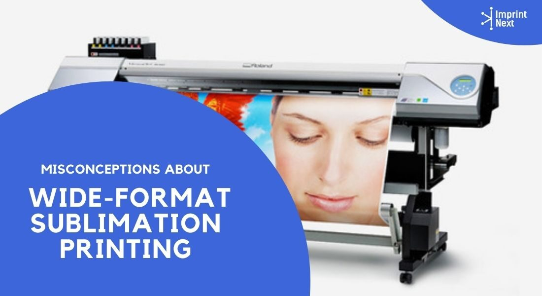 Misconceptions about Wide-Format Sublimation printing