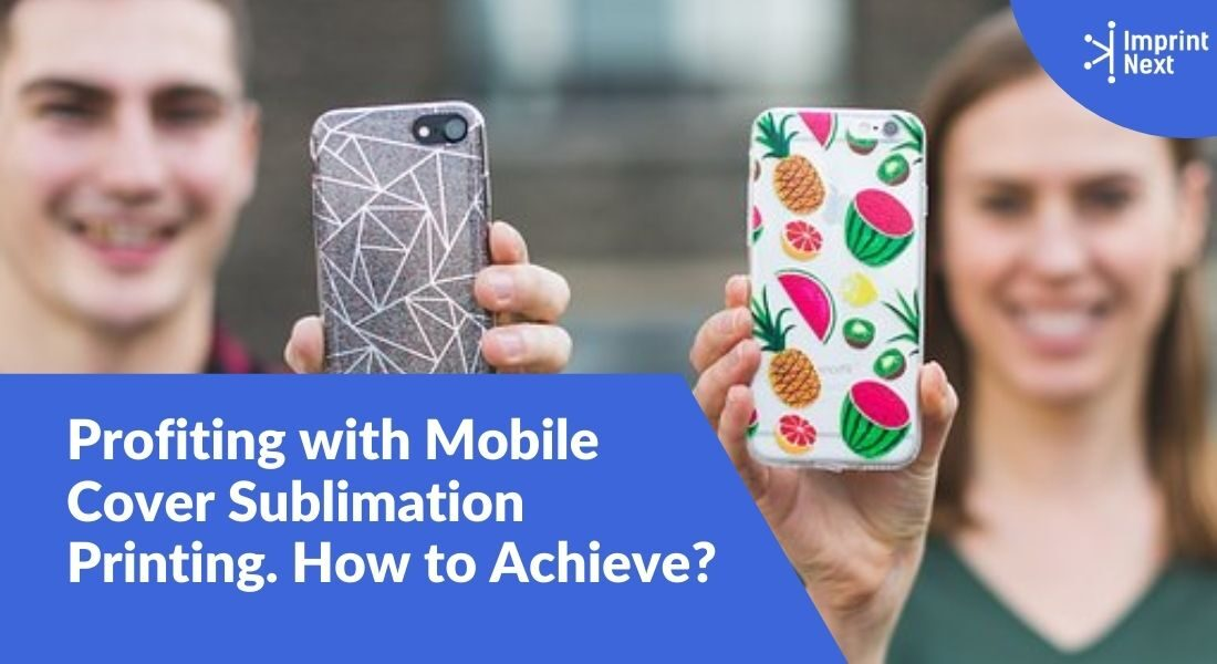 Profiting with Mobile Cover Sublimation Printing. How to Achieve