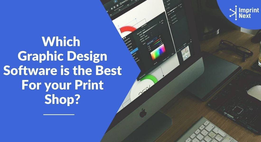 Which Graphic Design Software is the Best For your Print Shop?