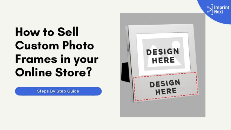 How To Sell Custom Photo Frames In Your Online Store