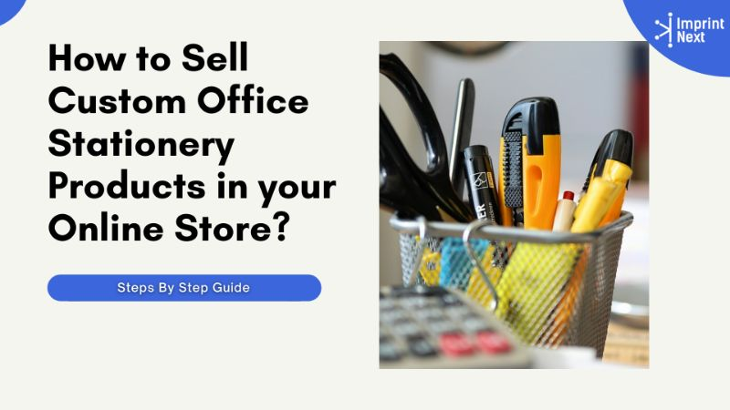 How to Sell Custom Office Stationery Products in your Online Store?