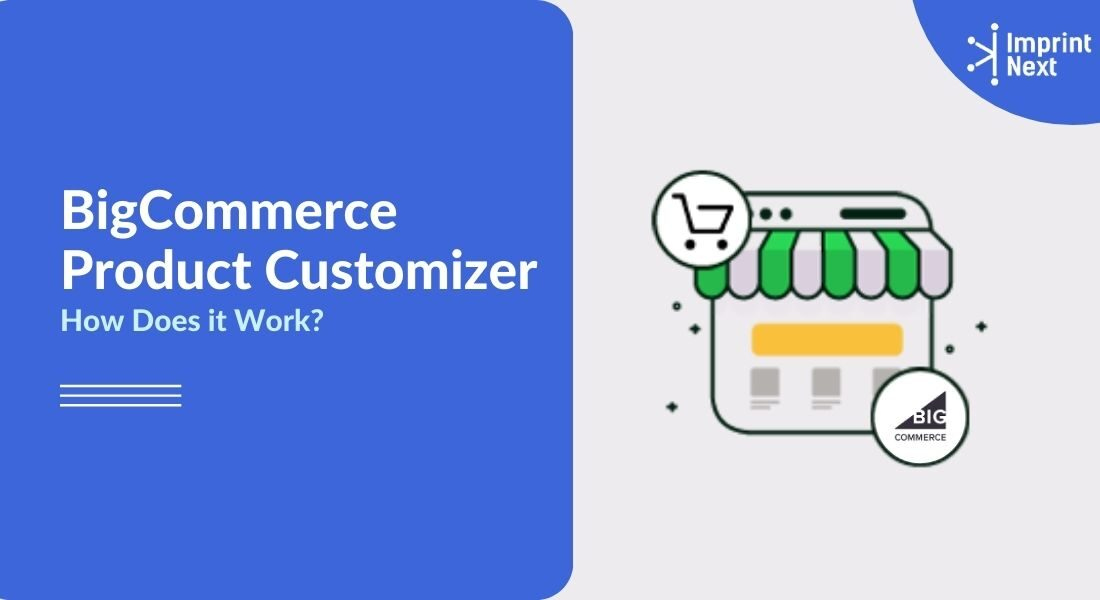 What is Bigcommerce Product Customizer? How Does it Work?