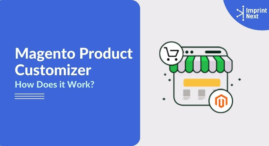 What is Magento Product Customizer? How it Works?