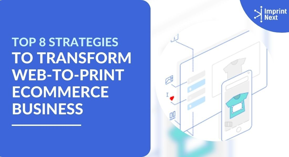Top 8 Strategies to Transform Web-to-Print Ecommerce Business