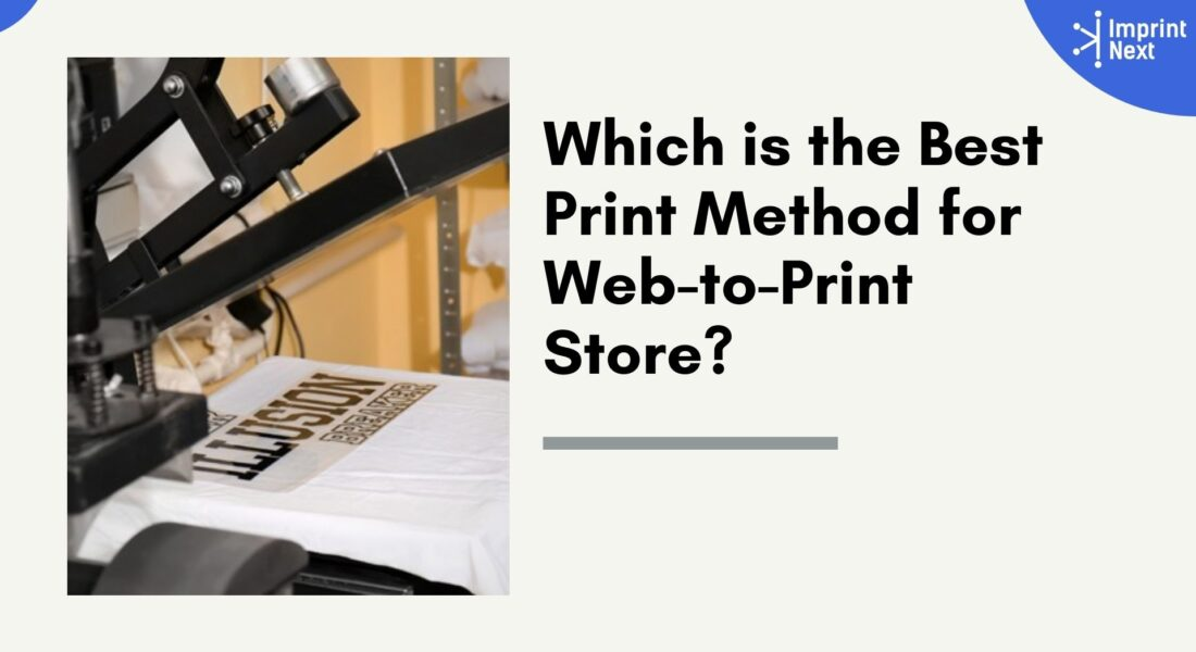 Which is the Best Print Method for Web-to-Print Store?