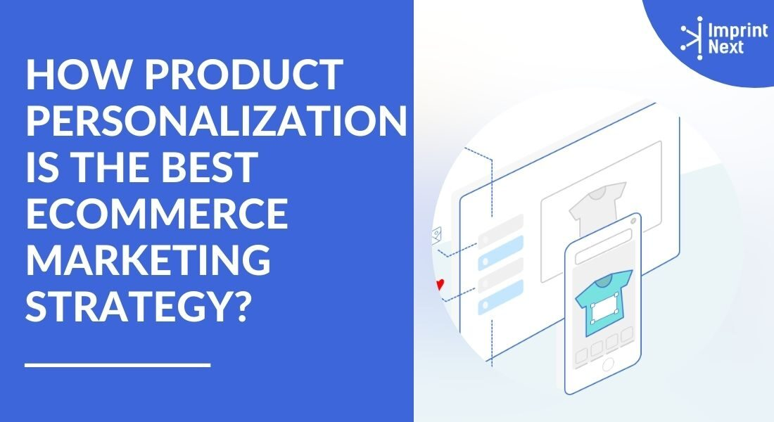 How Product Personalization is the Best Ecommerce Marketing Strategy?