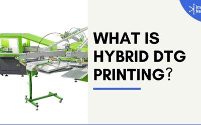 What is Hybrid DTG Printing?