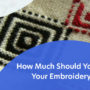 How Much Should You Price Your Embroidery Work?